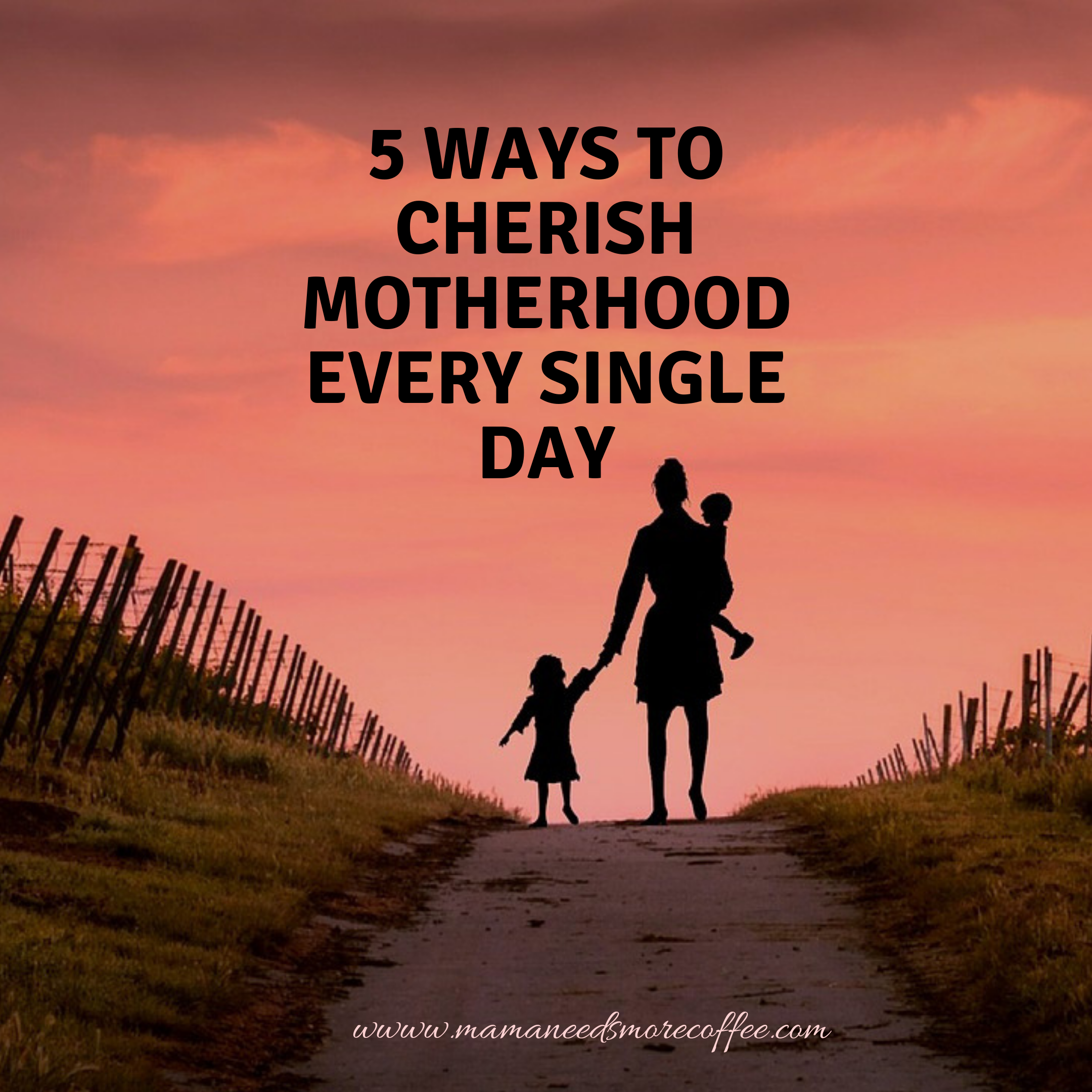 5 ways to cherish motherhood