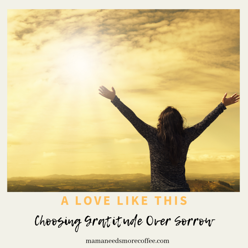 A Love Like This - Choosing Gratitude Over Sorrow