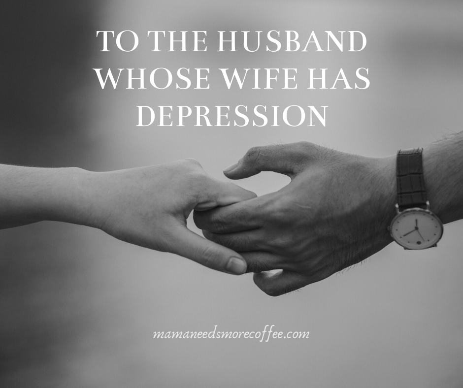 To the Husband Whose Wife Has Depression
