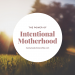 the power of intentional motherhood