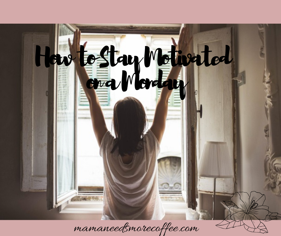 how to stay motivated on a monday