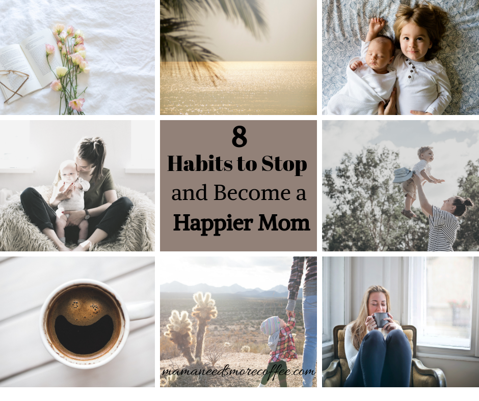 8 Habits to Stop and Become a Happier Mom