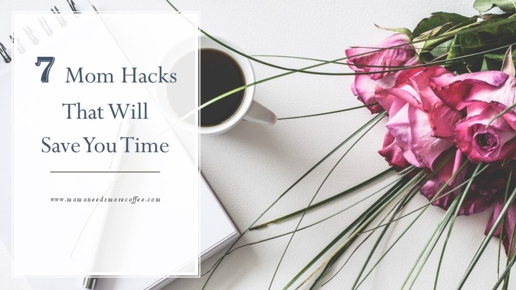 7 Mom Hacks That Will Save You Time