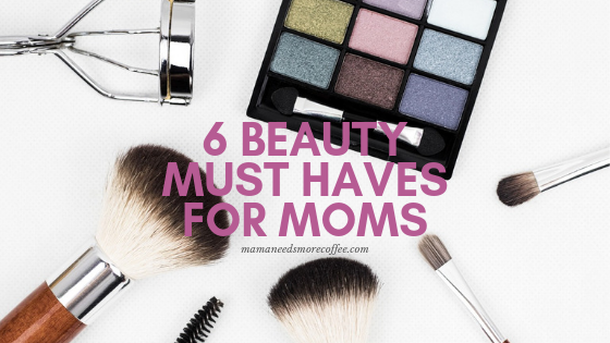 6 Beauty Must Haves For Moms