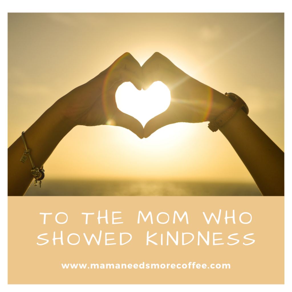 To The Mom Who Showed Kindness...